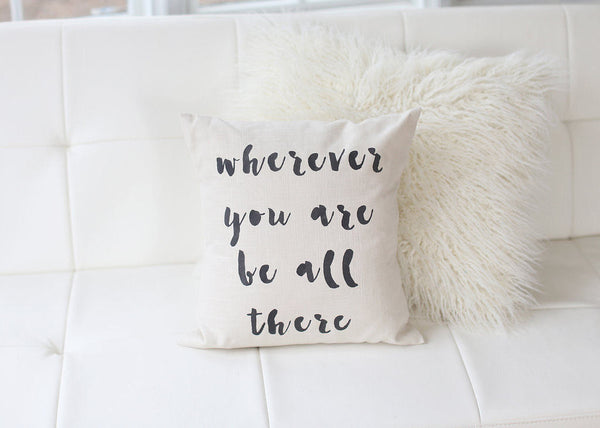 Wherever You Are Be All There Pillow