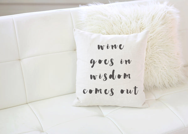 Wine Goes In Wisdom Comes Out Pillow