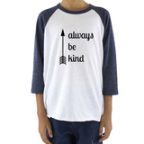Always Be Kind Arrow Kids Raglan Baseball Shirt - Choose Color - Sunshine and Spoons Shop