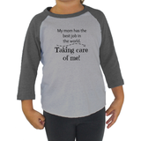 My Mom Has the Best Job In the World...Taking Care Of Me! SAHM Kids Raglan Baseball Shirt - Choose Shirt