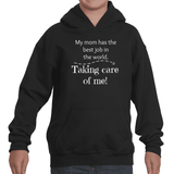 My Mom Has the Best Job In the World...Taking Care Of Me! SAHM Kids' Youth Hoodie Sweatshirt - Choose Shirt - Sunshine and Spoons Shop