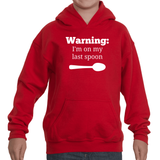 Warning! I'm On My Last Spoon Spoonie Kids' Youth Hoodie Sweatshirt - Choose Color