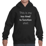 This is My Too Tired to Function Shirt Spoonie Kids' Youth Hoodie Sweatshirt - Choose Color