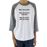 Yes, I Have Autism. No, My Mom Doesn't Want Your Advice Kids Raglan Baseball Shirt - Choose Color