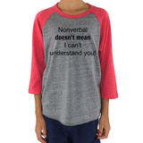 Nonverbal Doesn't Mean I Can't Understand You Kids Raglan Baseball Shirt - Choose Color