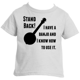 Stand Back! I Have a Banjo and I'm Not Afraid to Use It Bluegrass Kids' Shirt - Choose Color