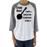 Stand Back! I Have a Banjo and I'm Not Afraid to Use It Bluegrass Kids Raglan Baseball Shirt - Choose Color