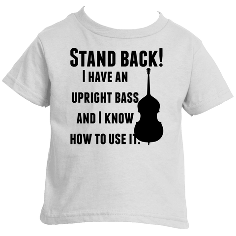Stand Back! I Have a Bass and I'm Not Afraid to Use It Bluegrass Kids' Shirt - Choose Color