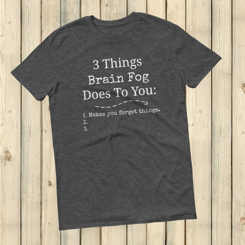 3 Things Brain Fog Does to You Spoonie Unisex Shirt - Choose Color