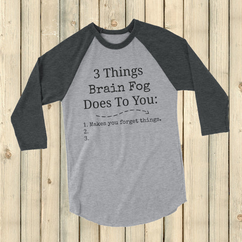 3 Things Brain Fog Does to You Spoonie 3/4 Sleeve Unisex Raglan - Choose Color