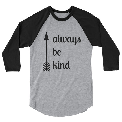 Always Be Kind Arrow 3/4 Sleeve Unisex Raglan - Choose Color - Sunshine and Spoons Shop