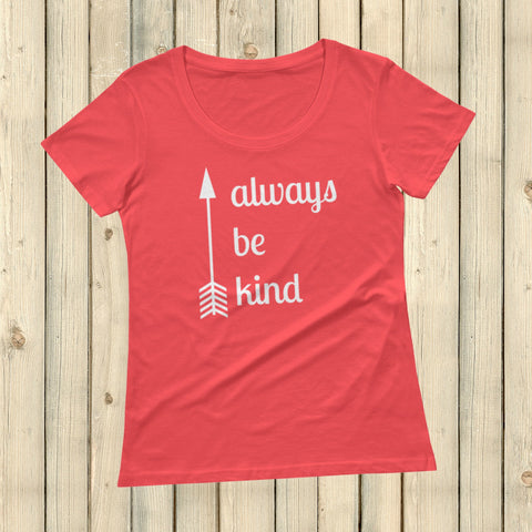 Always Be Kind Arrow Scoop Neck Women's Shirt - Choose Color