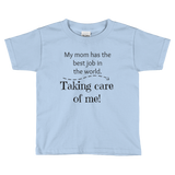 My Mom Has the Best Job In the World...Taking Care Of Me! SAHM Kids' Shirt - Choose Color - Sunshine and Spoons Shop
