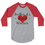 Brother of a Heart Warrior CHD Heart Defect 3/4 Sleeve Unisex Raglan - Choose Color
