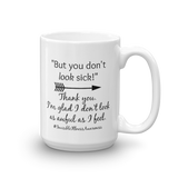 But You Don't Look Sick Spoonie Coffee Tea Mug - Choose Size - Sunshine and Spoons Shop