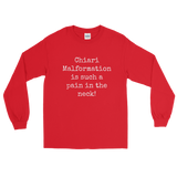 Chiari Malformation is Such a Pain in the Neck Unisex Long Sleeved Shirt - Choose Color