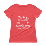 The Days Are Long, But the Years Are Short Scoop Neck Women's Shirt - Choose Color - Sunshine and Spoons Shop