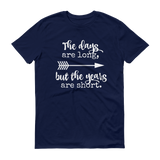 The Days Are Long, But the Years Are Short Unisex Shirt - Choose Color