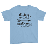 The Days Are Long, But the Years Are Short Kids' Shirt - Choose Color - Sunshine and Spoons Shop