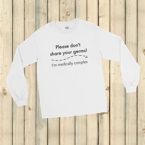 Please Don't Share Your Germs. I'm Medically Complex Unisex Long Sleeved Shirt - Choose Color - Sunshine and Spoons Shop