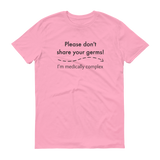 Please Don't Share Your Germs. I'm Medically Complex Unisex Shirt - Choose Color