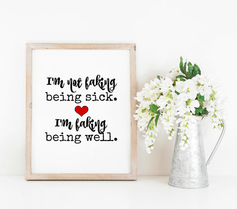 I'm Not Faking Being Sick, I'm Faking Being Well Printable Print Art - Sunshine and Spoons Shop