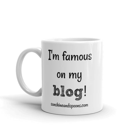 I'm Famous On My Blog Coffee Tea Mug - Choose Size - Sunshine and Spoons Shop