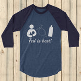Fed Is Best Tube Feeding Breastfeeding 3/4 Sleeve Unisex Raglan - Choose Color - Sunshine and Spoons Shop