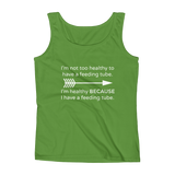 I'm Healthy Because of My Feeding Tube Women's Tank Top - Choose Color