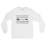 I'm Healthy Because of My Feeding Tube Unisex Long Sleeved Shirt - Choose Color - Sunshine and Spoons Shop