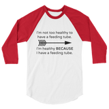 I'm Healthy Because of My Feeding Tube 3/4 Sleeve Unisex Raglan - Choose Color - Sunshine and Spoons Shop
