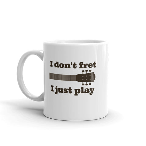 I Don't Fret, I Just Play Musician Coffee Tea Mug - Choose Size - Sunshine and Spoons Shop
