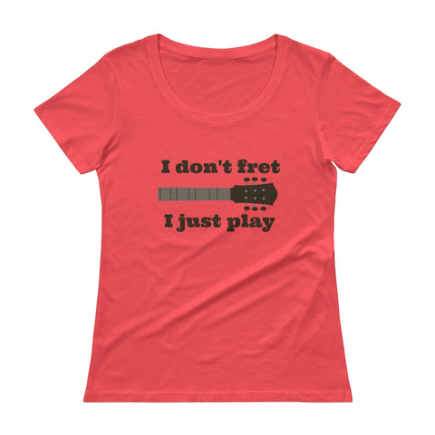 I Don't Fret, I Just Play Musician Scoop Neck Women's Shirt - Choose Color - Sunshine and Spoons Shop