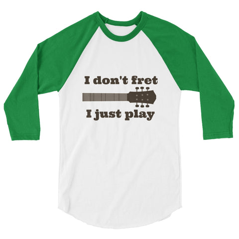I Don't Fret, I Just Play Musician 3/4 Sleeve Unisex Raglan - Choose Color - Sunshine and Spoons Shop