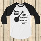 Stand Back! I Have a Banjo and I'm Not Afraid to Use It Bluegrass 3/4 Sleeve Unisex Raglan - Choose Color - Sunshine and Spoons Shop