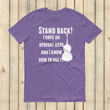 Stand Back! I Have a Bass and I'm Not Afraid to Use It Bluegrass Unisex Shirt - Choose Color - Sunshine and Spoons Shop