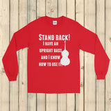 Stand Back! I Have a Bass and I'm Not Afraid to Use It Bluegrass Unisex Long Sleeved Shirt - Choose Color