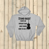 Stand Back! I Have a Bass and I'm Not Afraid to Use It Bluegrass Hoodie Sweatshirt - Choose Color