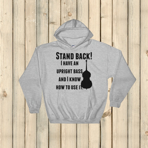 Stand Back! I Have a Bass and I'm Not Afraid to Use It Bluegrass Hoodie Sweatshirt - Choose Color - Sunshine and Spoons Shop