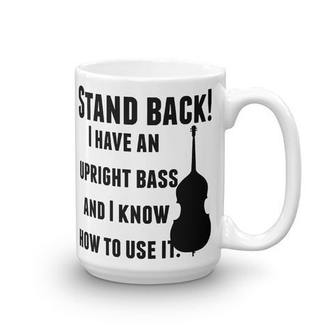 Stand Back! I Have a Bass and I'm Not Afraid to Use It Bluegrass Coffee Tea Mug - Choose Size - Sunshine and Spoons Shop