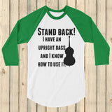 Stand Back! I Have a Bass and I'm Not Afraid to Use It Bluegrass 3/4 Sleeve Unisex Raglan - Choose Color - Sunshine and Spoons Shop