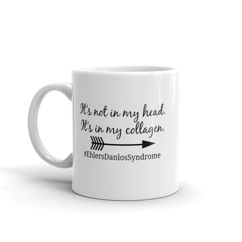It's Not In My Head, It's In My Collagen Ehlers Danlos EDS Coffee Tea Mug - Choose Size