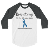 Keep Staring. Maybe It'll Grow Back. Alopecia Awareness 3/4 Sleeve Unisex Raglan - Choose Color - Sunshine and Spoons Shop