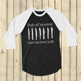 Out of Spoons. Just Knives Left Spoonie 3/4 Sleeve Unisex Raglan - Choose Color