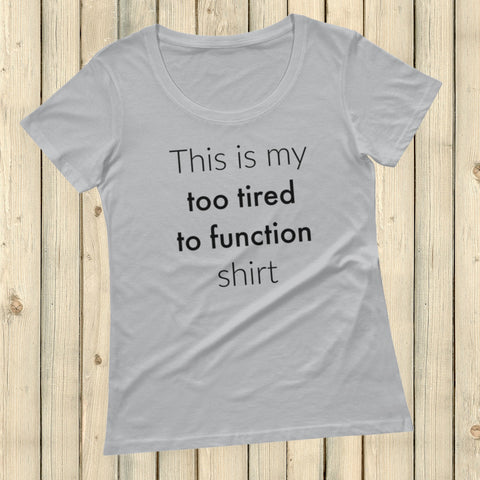 This is My Too Tired to Function Shirt Spoonie Scoop Neck Women's Shirt - Choose Color
