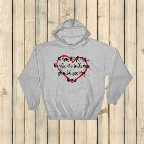 If You Think My Hands Are Full, You Should See My Heart Hoodie Sweatshirt - Choose Color - Sunshine and Spoons Shop