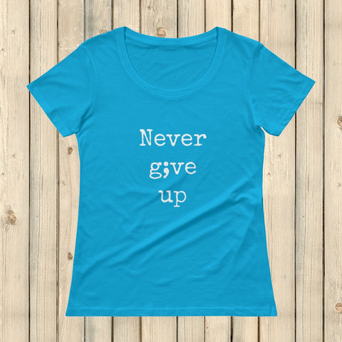 Never Give Up Semicolon Scoop Neck Women's Shirt - Choose Color