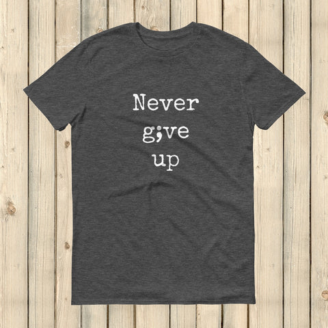Never Give Up Semicolon Unisex Shirt - Choose Color - Sunshine and Spoons Shop