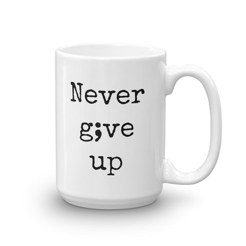 Never Give Up Semicolon Coffee Tea Mug - Choose Size