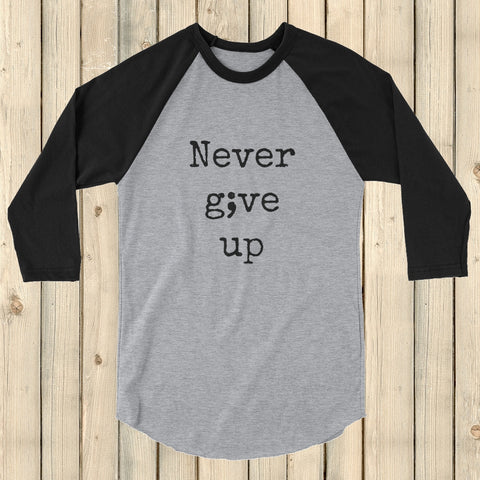 Never Give Up Semicolon 3/4 Sleeve Unisex Raglan - Choose Color